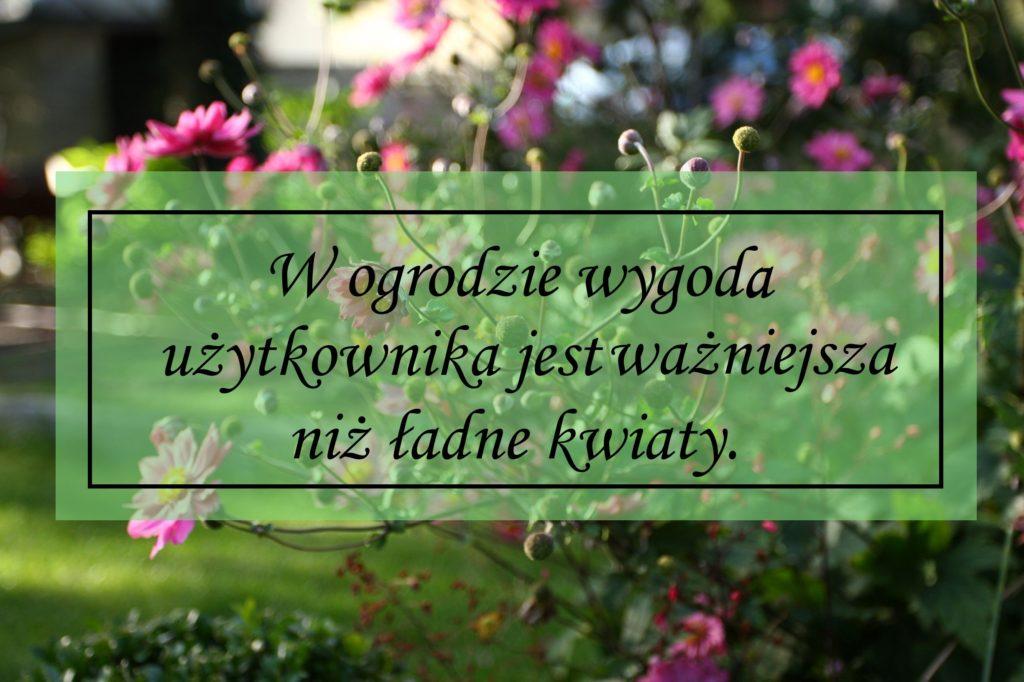 W ogrodzie wygoda użytkownika jest ważniejsza od ładnych kwiatów